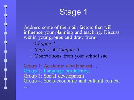 Stage 1 Address some of the main factors that will influence your planning and teaching. Discuss within your groups and draw from: Chapter 1 Stage 1 of.