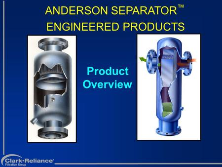 ANDERSON SEPARATOR™ ENGINEERED PRODUCTS Product Overview.