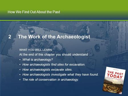 Chapter 2 | The Work of the Archaeologist How We Find Out About the Past 2 The Work of the Archaeologist WHAT YOU WILL LEARN At the end of this chapter.