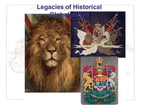 Legacies of Historical Globalization. To What Extent Do the Legacies of Historical Globalization Affect Peoples of the World? Read page 136-137 with a.