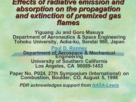 1 Effects of radiative emission and absorption on the propagation and extinction of premixed gas flames Yiguang Ju and Goro Masuya Department of Aeronautics.