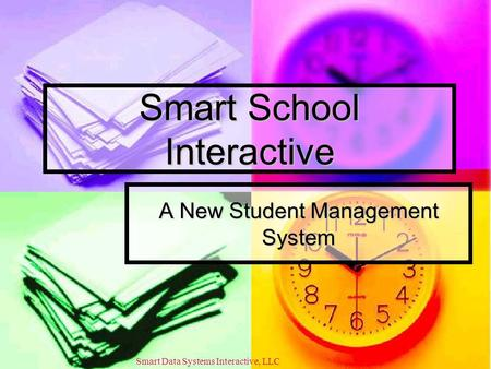 Smart School Interactive A New Student Management System Smart Data Systems Interactive, LLC.