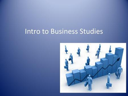 Intro to Business Studies. What is it? Business activity is a feature of everyone's life. Throughout the world people engage in a web of business activities.