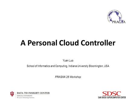 A Personal Cloud Controller Yuan Luo School of Informatics and Computing, Indiana University Bloomington, USA PRAGMA 26 Workshop.