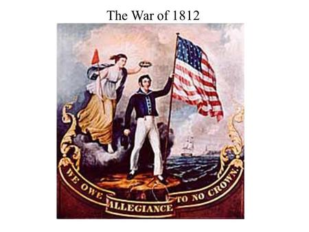 The War of 1812. Causes The British practice of Impressment The Chesapeake incident British were giving arms to Native Americans in the western territories.