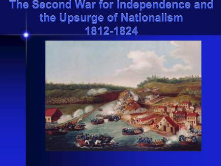 The Second War for Independence and the Upsurge of Nationalism 1812-1824.