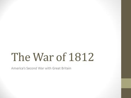 The War of 1812 America's Second War with Great Britain.