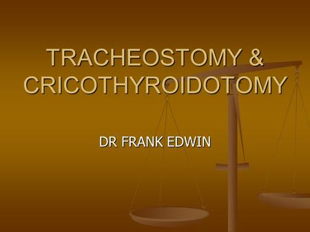 TRACHEOSTOMY & CRICOTHYROIDOTOMY