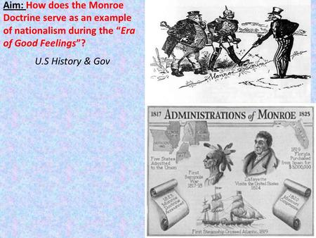 "Aim: How does the Monroe Doctrine serve as an example of nationalism during the ""Era of Good Feelings""? U.S History & Gov."