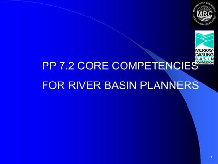 1 PP 7.2 CORE COMPETENCIES FOR RIVER BASIN PLANNERS.