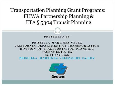 PRESENTED BY PRISCILLA MARTINEZ-VELEZ CALIFORNIA DEPARTMENT OF TRANSPORTATION DIVISION OF TRANSPORTATION PLANNING SACRAMENTO, CA (916) 651-8196