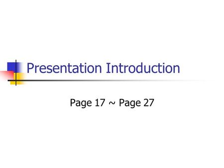 Presentation Introduction Page 17 ~ Page 27. Remember? K I S S.