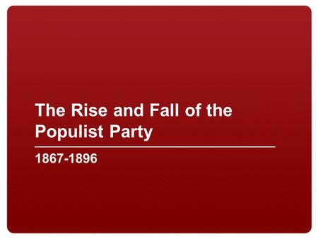 The Rise and Fall of the Populist Party 1867-1896.