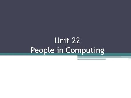 Unit 22 People in Computing. Introduction There is a wide range of jobs in computing and different titles are sometimes given to the same type of job.