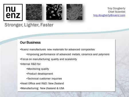 Stronger, Lighter, Faster Our Business Nuenz manufactures new materials for advanced composites Nuenz manufactures new materials for advanced composites.