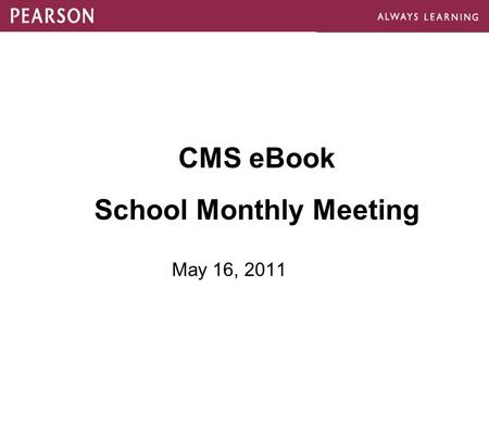 CMS eBook School Monthly Meeting May 16, 2011. Agenda V4.4 update V1.1 update Android eText app eText Digital Library Initiative Pearson Custom Library.