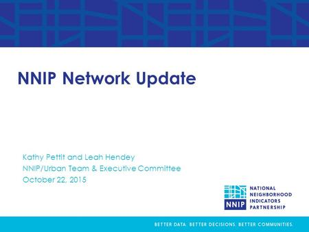 NNIP Network Update Kathy Pettit and Leah Hendey NNIP/Urban Team & Executive Committee October 22, 2015.