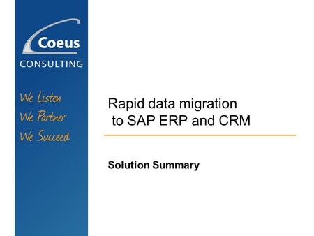 Rapid data migration to SAP ERP and CRM Solution Summary.