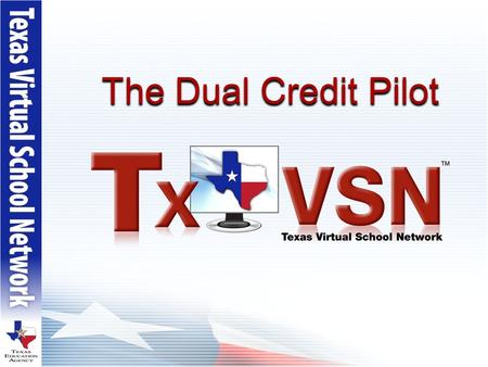 The Dual Credit Pilot. Angela Clark TxVSN Central Operations Director Sara Baltunis TxVSN Course Review Consultant