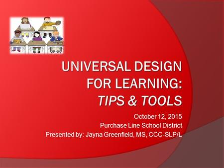 October 12, 2015 Purchase Line School District Presented by: Jayna Greenfield, MS, CCC-SLP/L.