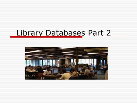 Library Databases Part 2. The online catalog  Outcomes Know the basic structure of a database Know how to search an online library catalog effectively.