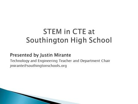 Presented by Justin Mirante Technology and Engineering Teacher and Department Chair