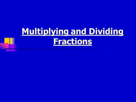 Multiplying and Dividing Fractions. Lesson Overview: After going through this lesson you will: Understand the concepts of multiplying and dividing fractions.