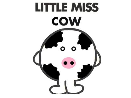 Little Miss Cow was a cow in both meanings of the word. She was always wanting more than she had and never thought about anyone but herself.