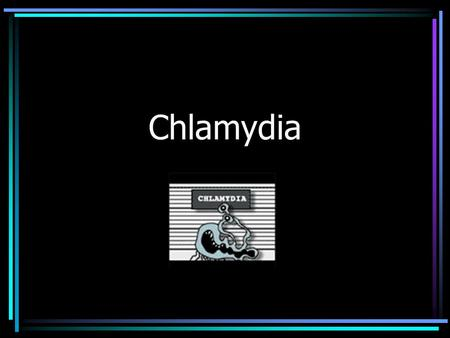 Chlamydia. Contents Facts about Chlamydia Symptoms in Men Symptoms in Women Treatment Prevention Credits.