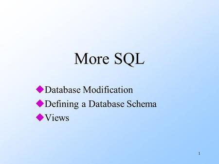 1 More SQL uDatabase Modification uDefining a Database Schema uViews.