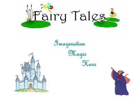 Imagination Magic Hero. The History of Fairy Tales Many of the fairy tales that are repeated today date back to the 17th century and earlier. The term.