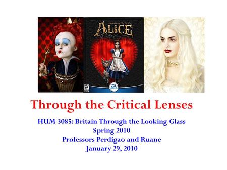 Through the Critical Lenses HUM 3085: Britain Through the Looking Glass Spring 2010 Professors Perdigao and Ruane January 29, 2010.