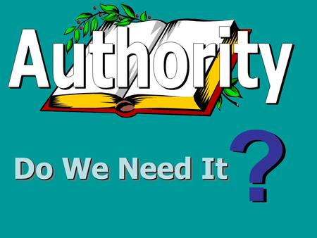 Authority ? Do We Need It.