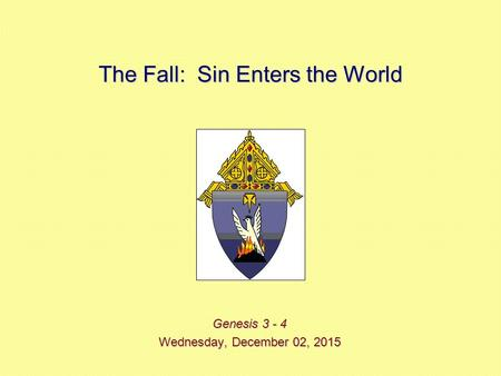 The Fall: Sin Enters the World Genesis 3 - 4 Wednesday, December 02, 2015Wednesday, December 02, 2015Wednesday, December 02, 2015Wednesday, December 02,