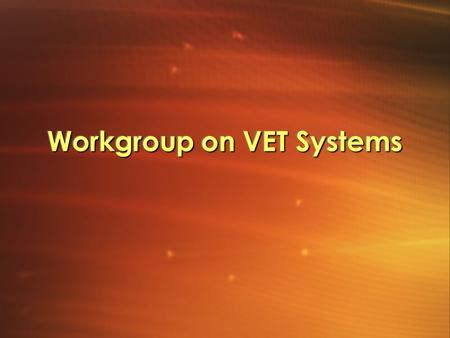 Workgroup on VET Systems. In This Session … What is the status of competency standards and VET suppliers in your country and are they able to work within.