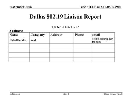 Doc.: IEEE 802.11-08/1349r0 Submission November 2008 Eldad Perahia (Intel)Slide 1 Dallas 802.19 Liaison Report Date: 2008-11-12 Authors: