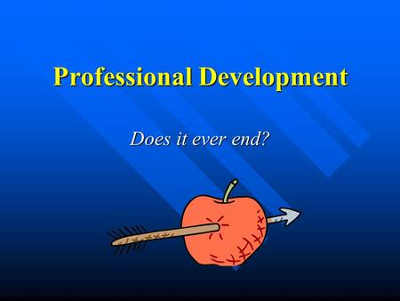 Professional Development Does it ever end? Let's talk about it….