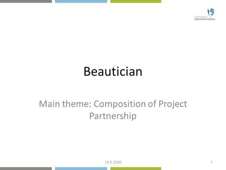 Beautician Main theme: Composition of Project Partnership 18.6.20091.