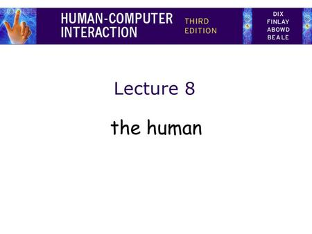 Lecture 8 the human. Information i/o … –visual, auditory, haptic, movement Information stored in memory –sensory, short-term, long-term Information processed.