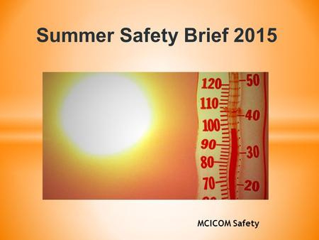 Summer Safety Brief 2015 MCICOM Safety. * Summer Driving Safety * Heat Exposure * Vehicle Temperature * Water Safety * Pet Safety.