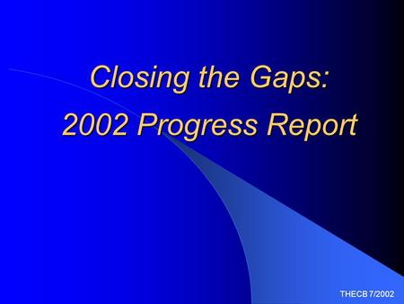 THECB 7/2002 Closing the Gaps: 2002 Progress Report.