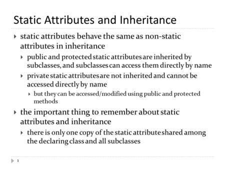 Static Attributes and Inheritance  static attributes behave the same as non-static attributes in inheritance  public and protected static attributes.