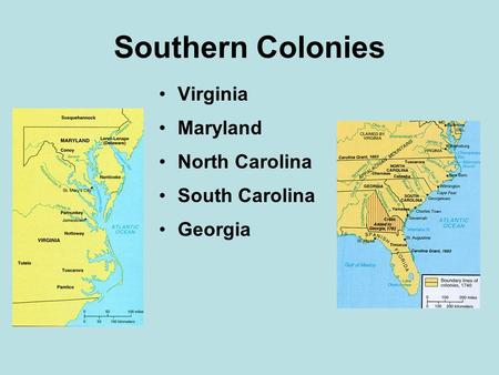 Southern Colonies Virginia Maryland North Carolina South Carolina