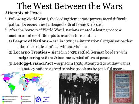 The West Between the Wars Attempts at Peace * Following World War I, the leading democratic powers faced difficult political & economic challenges both.