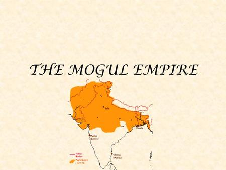 THE MOGUL EMPIRE. LEARNING OBJECTIVE: Compare and contrast the Mughal rulers.