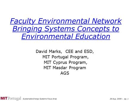 Sustainable Energy Systems Focus Area26 Aug. 2008 – pg. 1 Faculty Environmental Network Bringing Systems Concepts to Environmental Education David Marks,