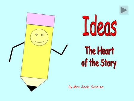 By Mrs. Jacki Scholze. Hi, I'm Perky Pencil! I work in this school to help kids like you be better writers.