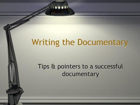 Writing the Documentary Tips & pointers to a successful documentary.
