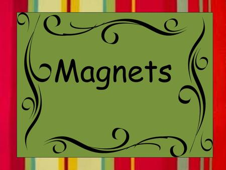 Magnets. Magnet An object that pulls certain metals towards it.