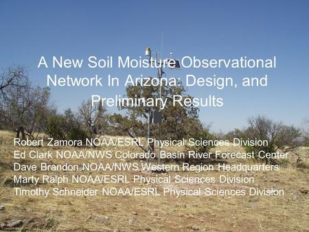 A New Soil Moisture Observational Network In Arizona: Design, and Preliminary Results Robert Zamora NOAA/ESRL Physical Sciences Division Ed Clark NOAA/NWS.